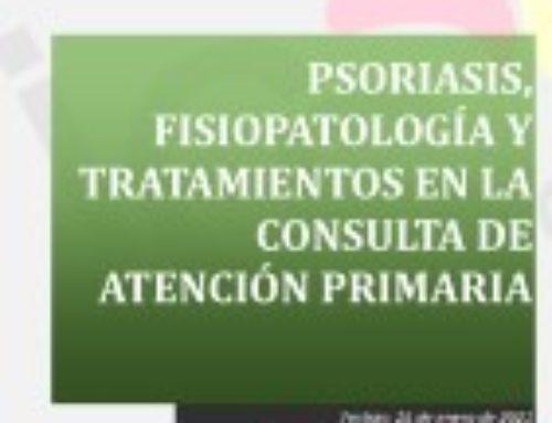 PSORIASIS, FISIOPATOLOGÍA Y TRATAMIENTOS EN LA CONSULTA DE ATENCIÓN PRIMARIA
