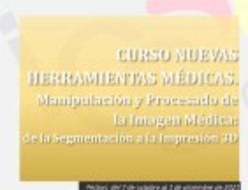 CURSO NUEVAS HERRAMIENTAS MÉDICAS. Manipulación y Procesado de la Imagen Médica: de la Segmentación a la Impresión 3D